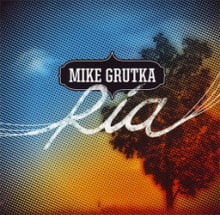 Mike Grutka: Ria