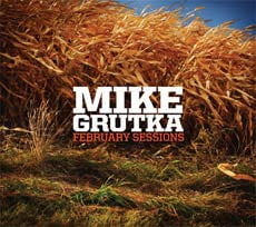 Mike Grutka: February Sessions