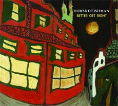 Howard Fishman: Better Get Right