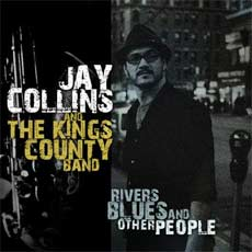 Jay Collins & The Kings County Band: Blues, Rivers and Other People