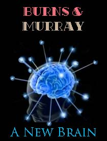 Burns & Murray: A New Brain