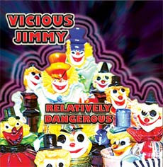 Vicious Jimmy: Relatively Dangerous
