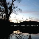 Andy Hunter: Think Like A Mountain