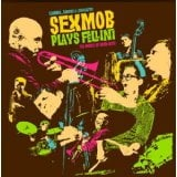 Sex Mob Plays Fellini