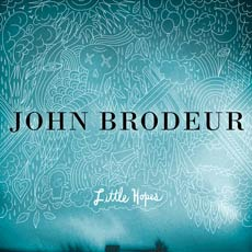 John Brodeur: Little Hopes