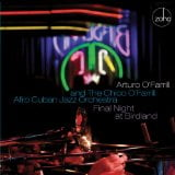ARTURO O'FARRILL & THE CHICO O'FARRILL AFRO-CUBAN JAZZ ORCHESTRA: Final Night at Birdland