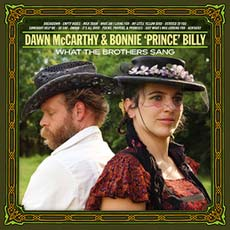 "Dawn McCarthy & Bonnie ""Prince"" Billy's What the Brothers Sang"