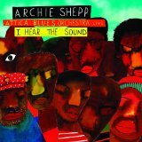 Archie Shepp & The Attica Blues Orchestra: I Hear The Sound