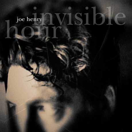 Joe Henry: Invisible Hour