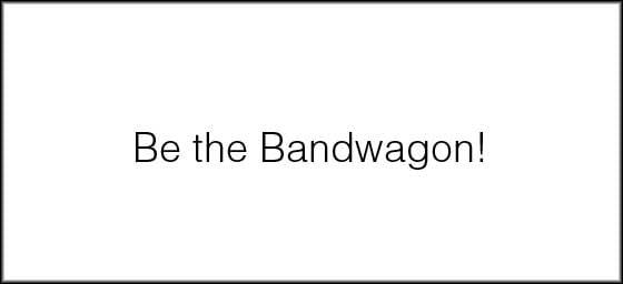 Bethebandwagon